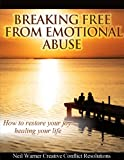 Breaking Free from Emotional Abuse: How to Restore Your Joy by Healing Your Life (Healing Emotional Abuse Book 2)