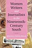 "Jonathan D. Wells, ""Women Writers and Journalists in the Nineteenth-Century South"" (Cambridge UP, 2011)"
