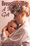 img - for Breastfeeding: A Mother's Gift book / textbook / text book