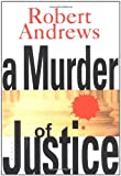 A Murder of Justice (0399150390) by Robert Andrews