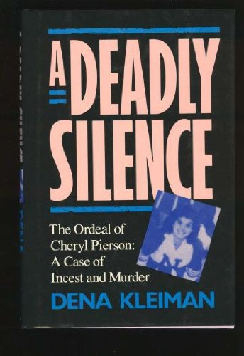 A Deadly Silence: The Ordeal of Cheryl Pierson : A Case of Incest and Murder, Dena Kleiman