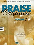 Praise Organist - Volume 2: Organ Medleys for Contemporary Worship (1423406729) by Wyrtzen, Don