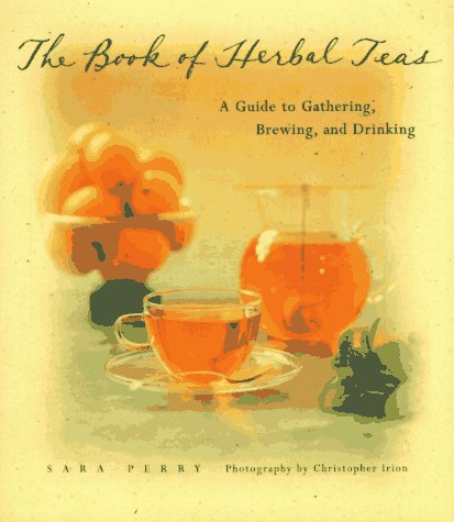 Image for The Book of Herbal Teas  A Guide to Gathering, Brewing, and Drinking