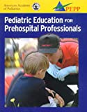 AAP's Pediatric Education for Prehospital Professionals (0763712191) by American Academy of Pediatrics