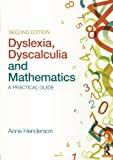 Dyslexia, Dyscalculia and Mathematics: A practical guide