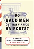 Do Bald Men Get Half-Price Haircuts?: In Search of America's Great Barbershops