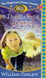 THE BRIDGE IN THE CLOUDS ( Book 4 of the Magician's House Quartet ) (0099183919) by Corlett. William