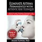 Eliminate Asthma Permanently with Authentic Reiki Techniques (Reiki in Action Series Book 4)