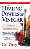 The Healing Powers of Vinegar: A Complete Guide to Nature's Most Remarkable Remedy