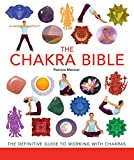 The Chakra Bible: The Definitive Guide to Working with Chakras (Paperback)