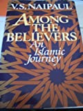 Among the Believers: An Islamic Journey (0233974164) by Naipaul, Vidiadhar Surajprasad