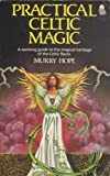 Practical Celtic Magic: A Working Guide to the Magical Heritage of the Celtic Races (0850306248) by Hope, Murry