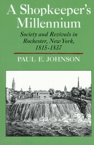 A Shopkeeper&#39;s Millennium: Society and Revivals in Rochester, New York, 1815-1837 (American Century)