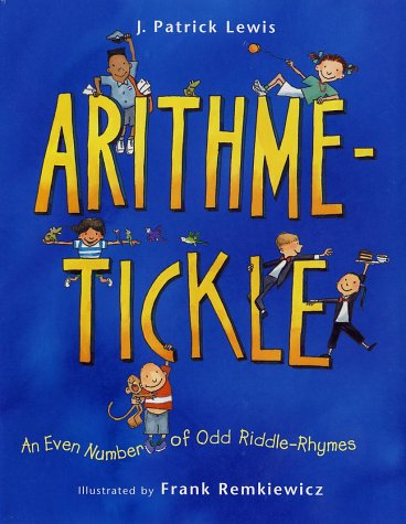 Arithme-Tickle : An Even Number of Odd Riddle-Rhymes, J. PATRICK LEWIS, FRANK REMKIEWICZ