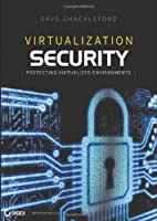 Virtualization Security: Protecting Virtualized Environments Front Cover
