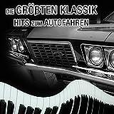 Die Größten Klassik Hits zum Autofahren - Klassischen Musik zu Reisen, Schöne Fahrt, Wanderung mit Zeitlose Musik, Fahrenmusik mit Perfekt Piano