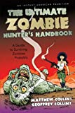 The Ultimate Zombie Hunter's Handbook: A Guide to Surviving Zombies . . . Probably