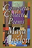 The Complete Collected Poems of Maya Angelou [COMP COLL POEMS OF MAYA ANGELO]