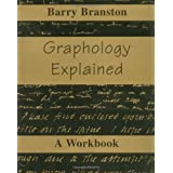Graphology Explained: A Workbookby Barry Branston