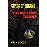 Cities of Dreams : When Women Ruled the Earthby Stan Gooch