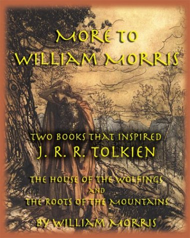 More to William Morris: Two Books that Inspired J. R. R. Tolkien-The House of the Wolfings and The Roots of the Mountain