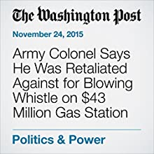 Army Colonel Says He Was Retaliated Against for Blowing Whistle on $43 Million Gas Station (       UNABRIDGED) by Christian Davenport Narrated by Kristi Burns