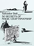 50 Secrets of Magic Craftsmanship (Dover Fine Art, History of Art) Reprint Edition by Salvador Dali published by Dover Publications (1992)