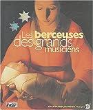 echange, troc Paule Du Bouchet, Johannes Brahms, Franz Schubert, Wolfgang-Amadeus Mozart, Collectif - Les Berceuses des grands musiciens (1 livre + 1 CD audio)