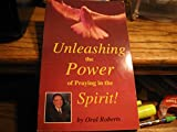 Unleashing the Power of Praying in the Spirit (0892746785) by Roberts, Oral