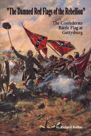 The Damned Red Flags of Rebellion: The Confederate Battle Flag at Gettysburg