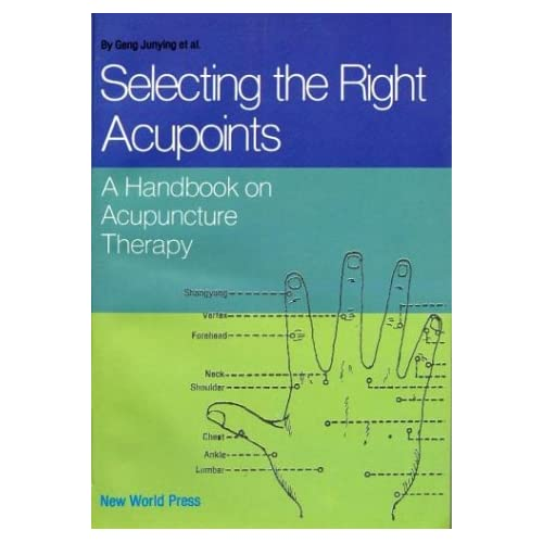 Selecting the Right Acupoints, A Handbook on Acupuncture Therapy