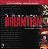 The PhotoshopWorld Dream Team Book, Volume 1 (0735714215) by Kelby, Scott