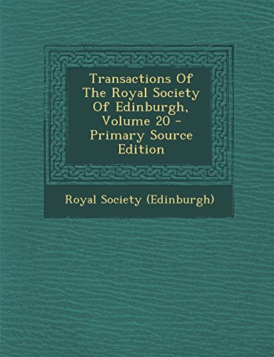 Transactions of the Royal Society of Edinburgh, Volume 20 - Primary Source Edition