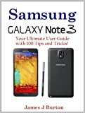 Samsung Note 3 - Your Ultimate User Guide with 100 Tips and Tricks!