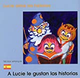 echange, troc Nicolas Lefrançois - Lucie aime les histoires : A Lucie le gustan las historias. : Edition bilingue français-espagnol