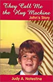 They Call Me the Hug Machine: John's Story (0759646619) by Judy A. Notestine