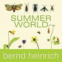 Summer World: A Season of Bounty (       UNABRIDGED) by Bernd Heinrich Narrated by Mel Foster