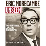 Eric Morecambe Unseen: The Lost Diaries, Jokes and Photographsby William Cook