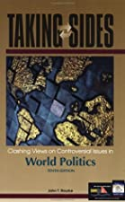 Taking Sides Clashing Views in World Politics by John T. Rourke