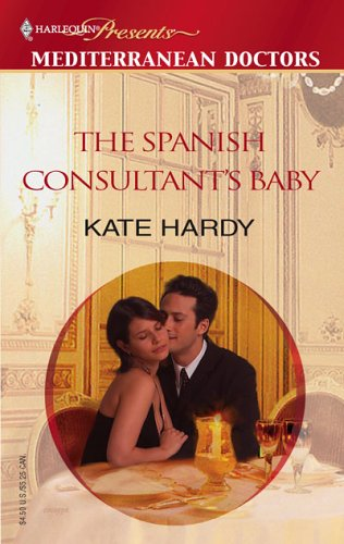 The Spanish Consultant's Baby (Harlequin Presents, Mediterranean Doctors), Kate Hardy