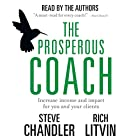 The Prosperous Coach: Increase Income and Impact for You and Your Clients Hörbuch von Steve Chandler, Rich Litvin Gesprochen von: Steve Chandler, Rich Litvin