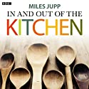 In and Out of the Kitchen (       UNABRIDGED) by Miles Jupp Narrated by Miles Jupp