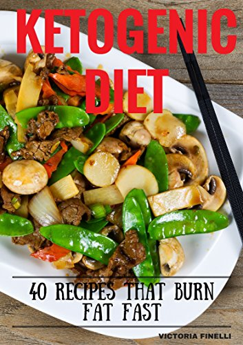 Ketogenic Diet: 40 Recipes that Burn Fat Fast (Ketogenic Cookbook, Ketogenic diet for Weight loss) by Victoria Finelli