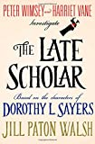 The Late Scholar: Peter Wimsey and Harriet Vane Investigate (Lord Peter Wimsey/Harriet Vane Mystery)