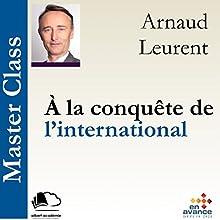À la conquête de l'international (Master Class) Audiobook by Arnaud Leurent Narrated by Arnaud Leurent