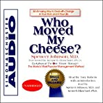 Who Moved My Cheese? An Amazing Way to Deal with Change in Your Work and in Your Life | Spencer Johnson