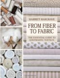 From Fiber to Fabric: The Essential Guide to Quiltmaking Textiles
