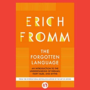 The Forgotten Language: An Introduction to the Understanding of Dreams, Fairy Tales, and Myths | [Erich Fromm]