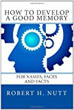 How to Develop a Good Memory: For Names, Faces and Facts