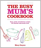 Cover of The Busy Mum's Cookbook by Mary Gwynn 0857203533